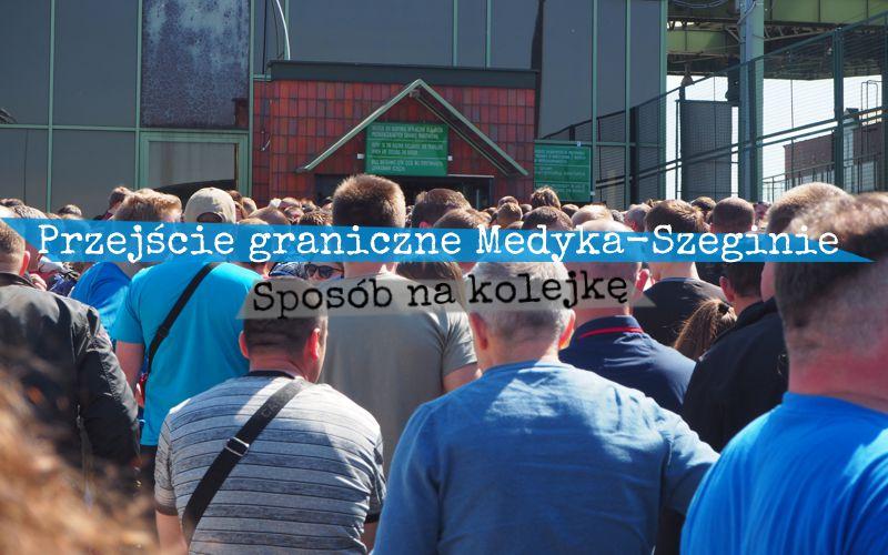 Przejście graniczne Medyka-Szeginie - sposób na kolejkę - Piąty Kierunek