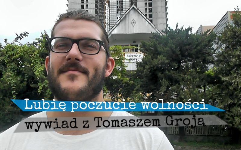 Lubię poczucie wolności - Tomasz Groja - wywiad