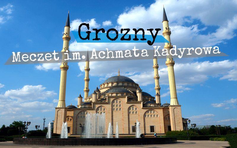 Grozny - meczet im. Achmata Kadyrowa - Piąty Kierunek