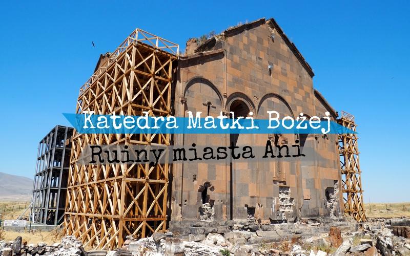 Zwiedzanie ruin miasta Ani - Katedra Matki Bożej - Piąty Kierunek